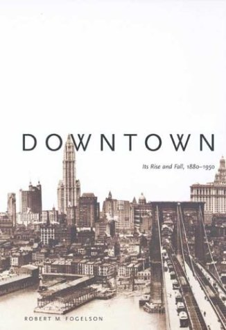 Downtown Its Rise and Fall, 1880-1950  2003 edition cover