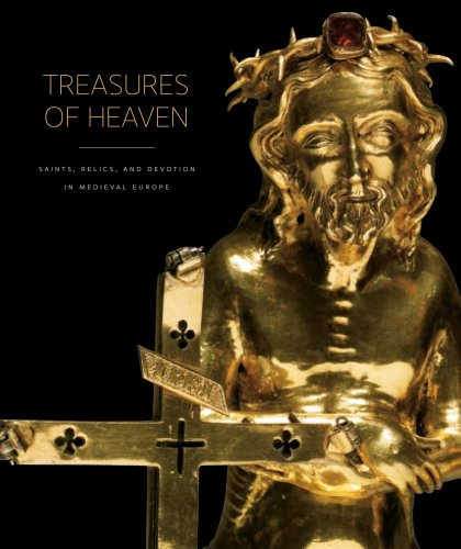 Treasures of Heaven Saints, Relics, and Devotion in Medieval Europe  2010 edition cover
