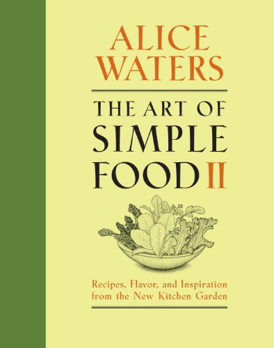 Art of Simple Food II Recipes, Flavor, and Inspiration from the New Kitchen Garden: a Cookbook  2013 9780307718273 Front Cover