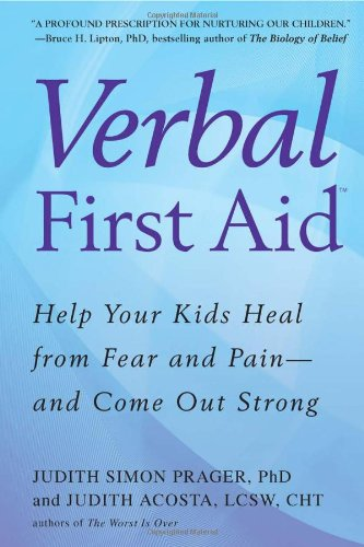 Verbal First Aid Help Your Kids Heal from Fear and Pain - And Come Out Strong  2010 edition cover