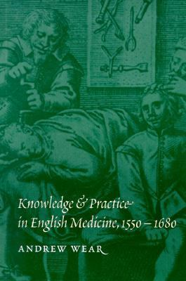 Knowledge and Practice in English Medicine, 1550-1680   2000 9780521558273 Front Cover