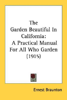 Garden Beautiful in Californi : A Practical Manual for All Who Garden (1915) N/A 9780548669273 Front Cover