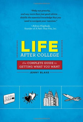 Life after College The Complete Guide to Getting What You Want N/A edition cover