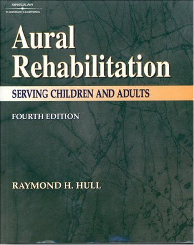 Aural Rehabilitation Serving Children and Adults 4th 2001 (Revised) edition cover