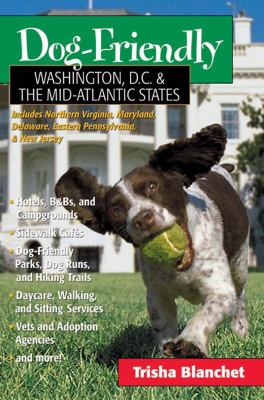 Dog Friendly Washington Dc and the Mid Atlantic States Includes New Jersey Eastern Pennsylvania Delaware Maryland And  2005 9780881506273 Front Cover