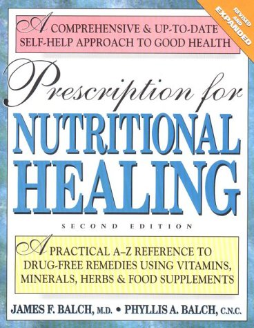 Prescription for Nutritional Healing A Practical A-Z Reference to Drug-Free Remedies Using Vitamins, Minerals, Herbs and Food Supplements 2nd 1997 edition cover