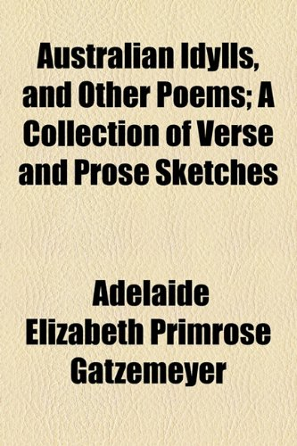 Australian Idylls, and Other Poems; a Collection of Verse and Prose Sketches  2010 edition cover