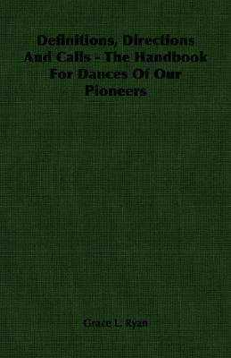 Definitions, Directions and Calls - the Handbook for Dances of Our Pioneers  N/A 9781406762273 Front Cover