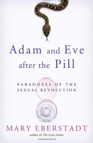 Adam and Eve after the Pill Paradoxes of the Sexual Revolution  2012 edition cover
