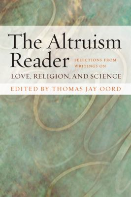 Altruism Reader Selections from Writings on Love, Religion, and Science  2007 9781599471273 Front Cover