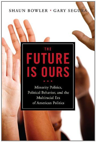 Future Is Ours Minority Politics, Political Behavior, and the Multiracial Era of American Politics  2012 (Revised) 9781604267273 Front Cover