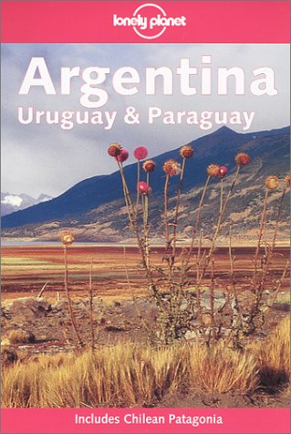 Argentina, Uruguay and Paraguay  4th 2002 (Revised) 9781740590273 Front Cover