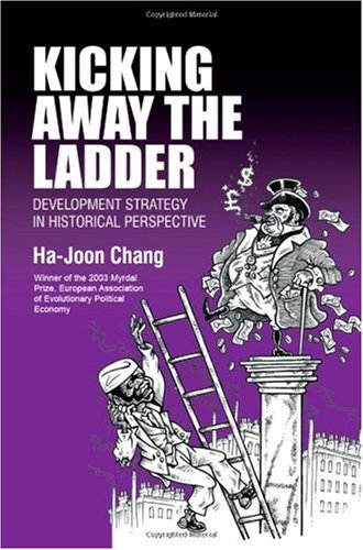 Kicking Away the Ladder Development Strategy in Historical Perspective  2002 edition cover