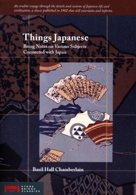 Things Japanese Being Notes on Various Subjects Connected with Japan 5th 2007 9781933330273 Front Cover