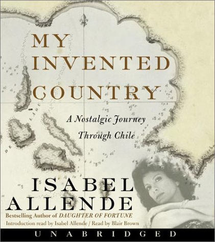 My Invented Country : A Nostalgic Journey Through Chile Unabridged  9780060559274 Front Cover