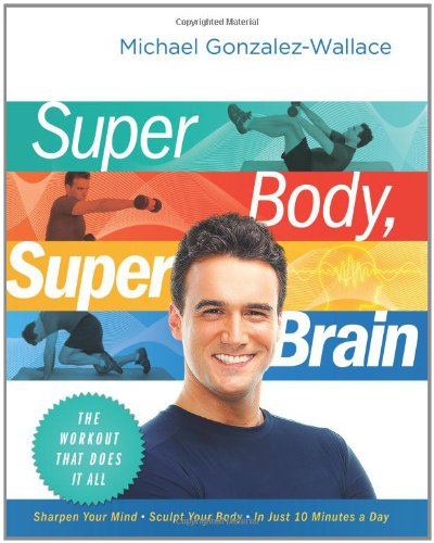 Super Body, Super Brain The Workout That Does It All  2010 9780061945274 Front Cover