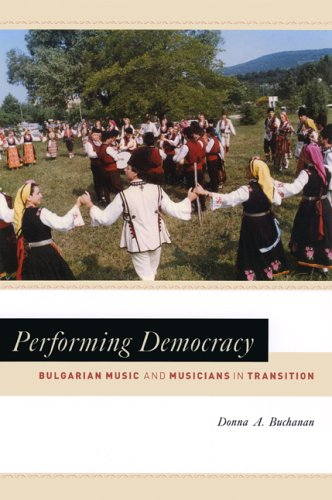 Performing Democracy Bulgarian Music and Musicians in Transition  2006 9780226078274 Front Cover
