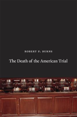 Death of the American Trial   2011 9780226081274 Front Cover