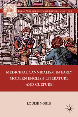 Medicinal Cannibalism in Early Modern English Literature and Culture   2011 9780230110274 Front Cover