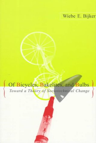 Of Bicycles, Bakelites, and Bulbs Toward a Theory of Sociotechnical Change  1997 (Reprint) 9780262522274 Front Cover