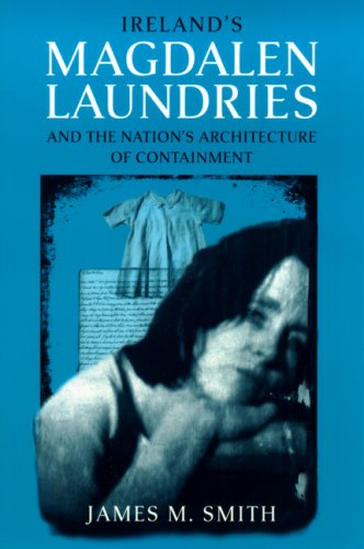 Ireland's Magdalen Laundries and the Nation's Architecture of Containment   2007 edition cover