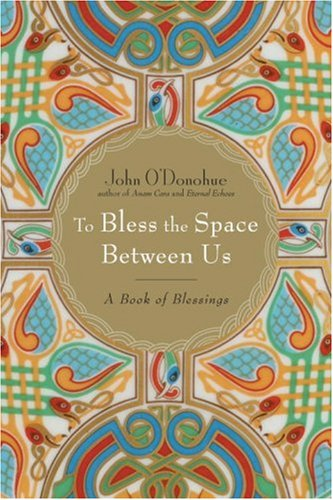 To Bless the Space Between Us A Book of Blessings  2008 edition cover