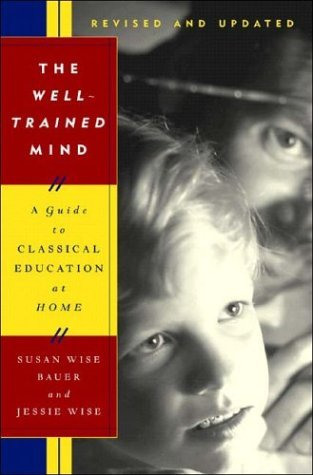 Well-Trained Mind A Guide to Classical Education at Home  2004 (Revised) 9780393059274 Front Cover