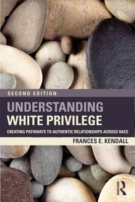 Understanding White Privilege Creating Pathways to Authentic Relationships Across Race 2nd 2013 (Revised) edition cover