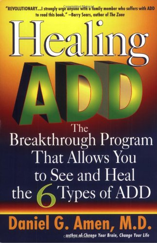 Healing ADD The Breakthrough Program That Allows You to See and Heal the 6 Types of ADD  2001 edition cover