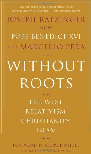 Without Roots The West, Relativism, Christianity, Islam  2006 edition cover