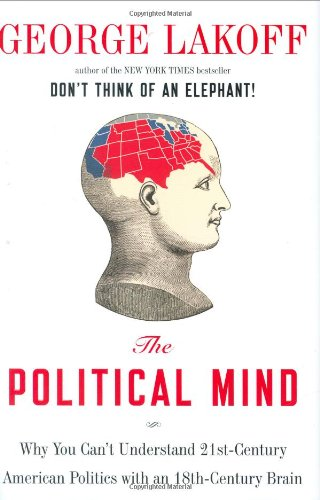 Political Mind Why You Can't Understand 21st-Century American Politics with an 18th-Century Brain  2008 edition cover