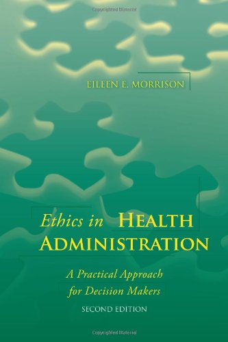 Ethics in Health Administration A Practical Approach for Decision Makers 2nd 2011 (Revised) edition cover