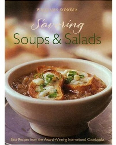 Williams-Sonoma Savoring Soups and Salads Best Recipes from the Award-Winning International Cookbooks N/A 9780848731274 Front Cover