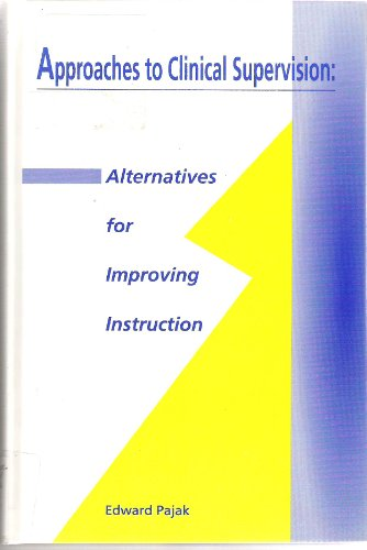 Approaches to Clinical Supervision : Alternatives for Improving Instruction 1st edition cover