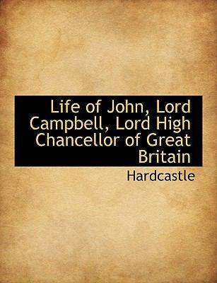 Life of John, Lord Campbell, Lord High Chancellor of Great Britain N/A 9781115296274 Front Cover