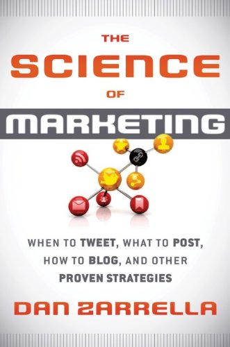 Science of Marketing When to Tweet, What to Post, How to Blog, and Other Proven Strategies  2013 edition cover