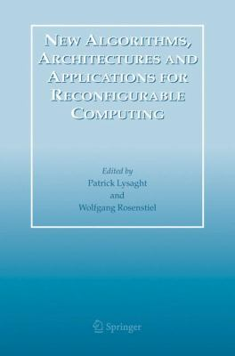 New Algorithms, Architectures and Applications for Reconfigurable Computing   2005 9781402031274 Front Cover