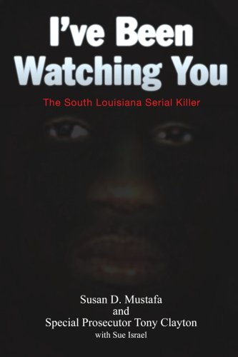 I've Been Watching You The South Louisiana Serial Killer N/A edition cover