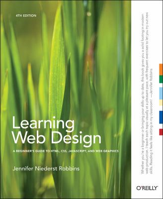 Learning Web Design A Beginner's Guide to HTML, CSS, JavaScript, and Web Graphics 4th 2012 9781449319274 Front Cover