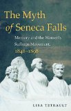 Myth of Seneca Falls Memory and the Women's Suffrage Movement, 1848-1898  2014 edition cover