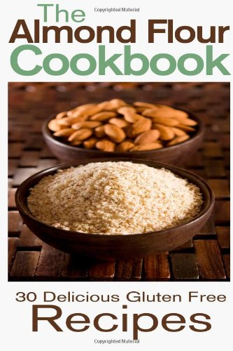 Almond Flour Cookbook: 30 Delicious and Gluten Free Recipes  N/A 9781484084274 Front Cover