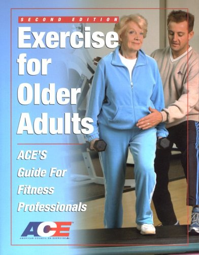 Exercise for Older Adults ACE's Guide for Fitness Professionals 2nd 2005 edition cover