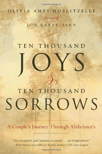 Ten Thousand Joys and Ten Thousand Sorrows A Couple's Journey Through Alzheimer's  2010 9781585428274 Front Cover