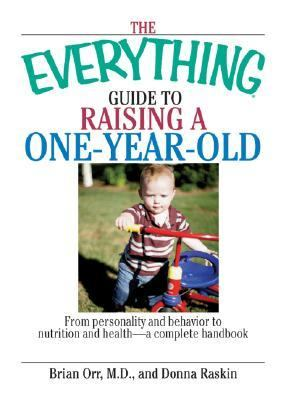 Everything Guide to Raising a One-Year-Old From Personality and Behavior to Nutrition and Health--A Complete Handbook  2006 9781593377274 Front Cover