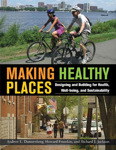 Making Healthy Places Designing and Building for Health, Well-Being, and Sustainability  2011 edition cover