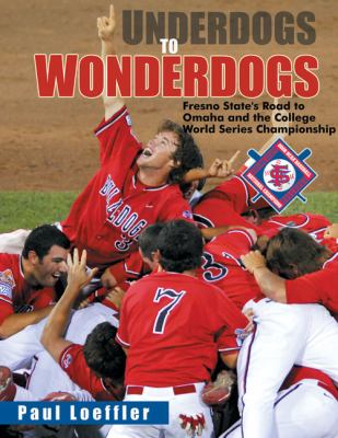 Underdogs to Wonderdogs Fresno State's Road to Omaha and the College World Series Championship  2009 9781933502274 Front Cover