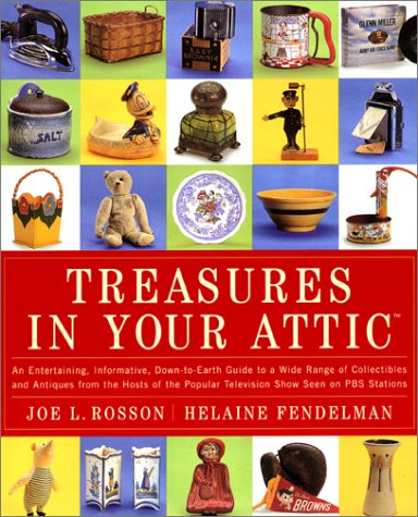 Treasures in Your Attic An Entertaining, Informative, Down-to-Earth Guide to a Wide Range of Collectibles and Antiques from the Hosts of the Popular PBS Show  2001 9780060198275 Front Cover