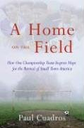 Home on the Field How One Championship Team Inspires Hope for the Revival of Small Town America  2006 9780061120275 Front Cover