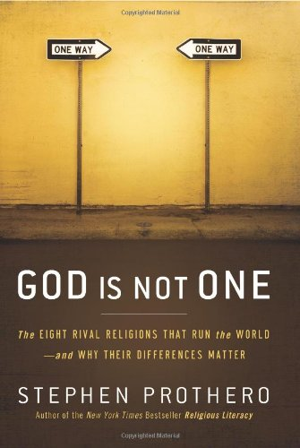 God Is Not One The Eight Rival Religions That Run the World--And Why Their Differences Matter  2010 edition cover