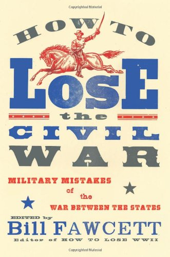 How to Lose the Civil War Military Mistakes of the War Between the States  2011 9780061807275 Front Cover